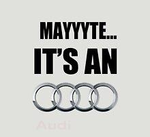 MAYYYTE... It's an Audi Unisex T-Shirt
