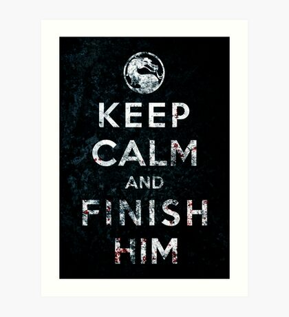 Keep Calm and Finish Him Art Print