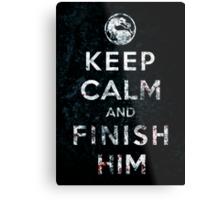 Keep Calm and Finish Him Metal Print