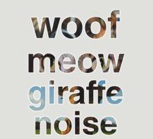Woof, Meow, Giraffe noise... by 24hoursayear