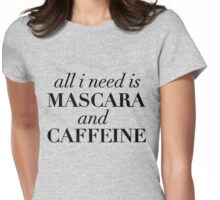 All I Need Is Mascara And Caffeine Womens Fitted T-Shirt