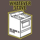 Whatever Stove! I am Steve. I am a Man.  by BUB THE ZOMBIE