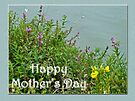 Mother's Day - Flowers by the Pond by MotherNature