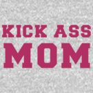 Kick Ass Mom by FamilyT-Shirts