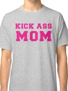 Kick Ass Mom Classic T-Shirt