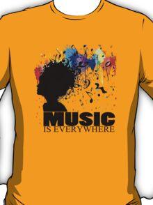 MUSIC IS EVERYWHERE T-Shirt