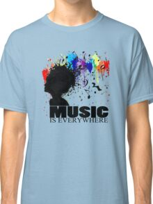 MUSIC IS EVERYWHERE Classic T-Shirt