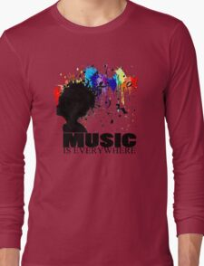 MUSIC IS EVERYWHERE Long Sleeve T-Shirt