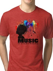 MUSIC IS EVERYWHERE Tri-blend T-Shirt