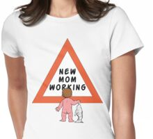 """New Mother """"Caution: New Mom Working"""" Womens Fitted T-Shirt"""