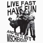 Live Fast, Have Fun, and Be A Bit Mischievous by jnnps