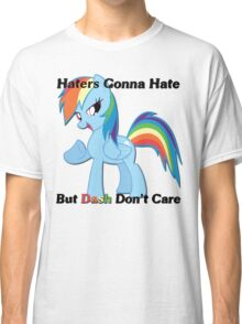 Haters Gonna Hate But Dash Don't Care  Classic T-Shirt