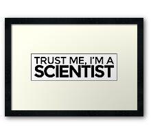 Trust me, I'm a Scientist Framed Print