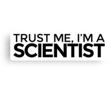 Trust me, I'm a Scientist Canvas Print