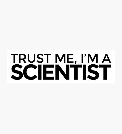 Trust me, I'm a Scientist Photographic Print