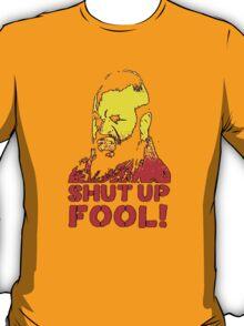 shut up fool! T-Shirt