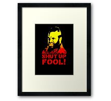 shut up fool! Framed Print