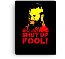 shut up fool! Canvas Print