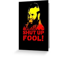 shut up fool! Greeting Card