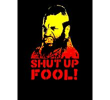 shut up fool! Photographic Print