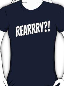 Rearrry?! T-Shirt