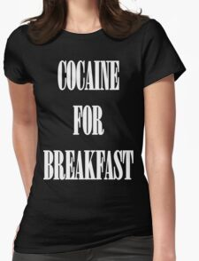 Cocaine For Breakfast - white on black Womens Fitted T-Shirt