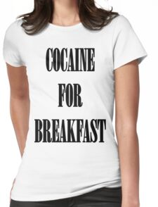 Cocaine For Breakfast - black on white Womens Fitted T-Shirt