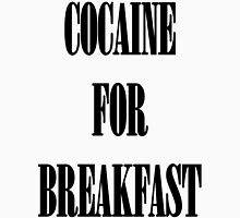Cocaine For Breakfast - black on white Unisex T-Shirt