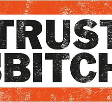 Trust No BXTCH by oneskillwonder