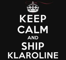 Keep Calm and Ship Klaroline (DS) by rachaelroyalty