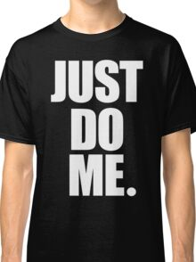 Just Do Me Classic T-Shirt