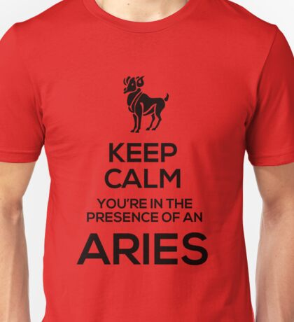 Keep Calm, You're in the Presence of an Aries Unisex T-Shirt
