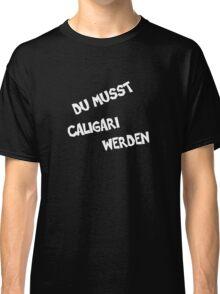 Du Musst Caligari Werden Classic T-Shirt