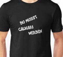 Du Musst Caligari Werden Unisex T-Shirt
