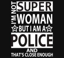 I'm Not Super Woman But I Am A Police And That's Close Enough - Tshirts & Accessories by crazyshirts2015