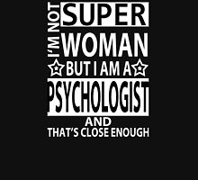 I'm Not Super Woman But I Am A Psychologist And That's Close Enough - Tshirts & Accessories T-Shirt