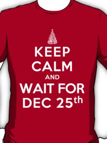 Keep Calm and Wait For Dec. 25th (DS) T-Shirt