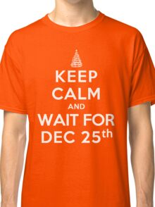 Keep Calm and Wait For Dec. 25th (DS) Classic T-Shirt