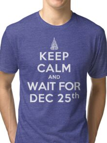 Keep Calm and Wait For Dec. 25th (DS) Tri-blend T-Shirt