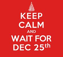 Keep Calm and Wait For Dec. 25th (DS) Unisex T-Shirt