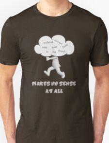 Makes No Sense At All T-Shirt