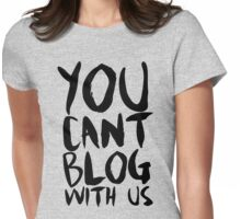 You Can't Blog With Us Womens Fitted T-Shirt