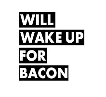 Will Wake Up For Bacon Photographic Print