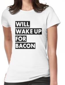 Will Wake Up For Bacon Womens Fitted T-Shirt
