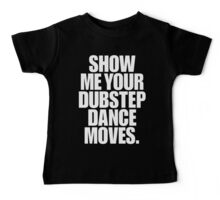 Show Me Your Dubstep Dance Moves Baby Tee