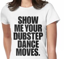 Show Me Your Dubstep Dance Moves (Light) Womens Fitted T-Shirt