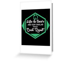 Life & Beer Are Very Similar For Best Result Greeting Card