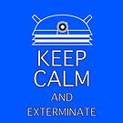 Keep calm and exterminate blue by Darren Peet