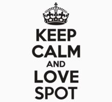 Keep Calm and Love SPOT by brennagec