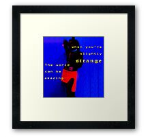 The world can be amazing when you're slightly strange  Framed Print